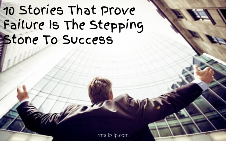 10 Stories That Prove Failure Is The Stepping Stone To Success