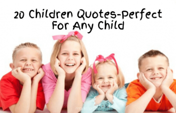 20 Children Quotes-Perfect For Any Child
