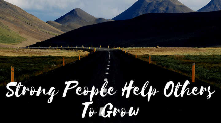 Strong People Help Others To Grow