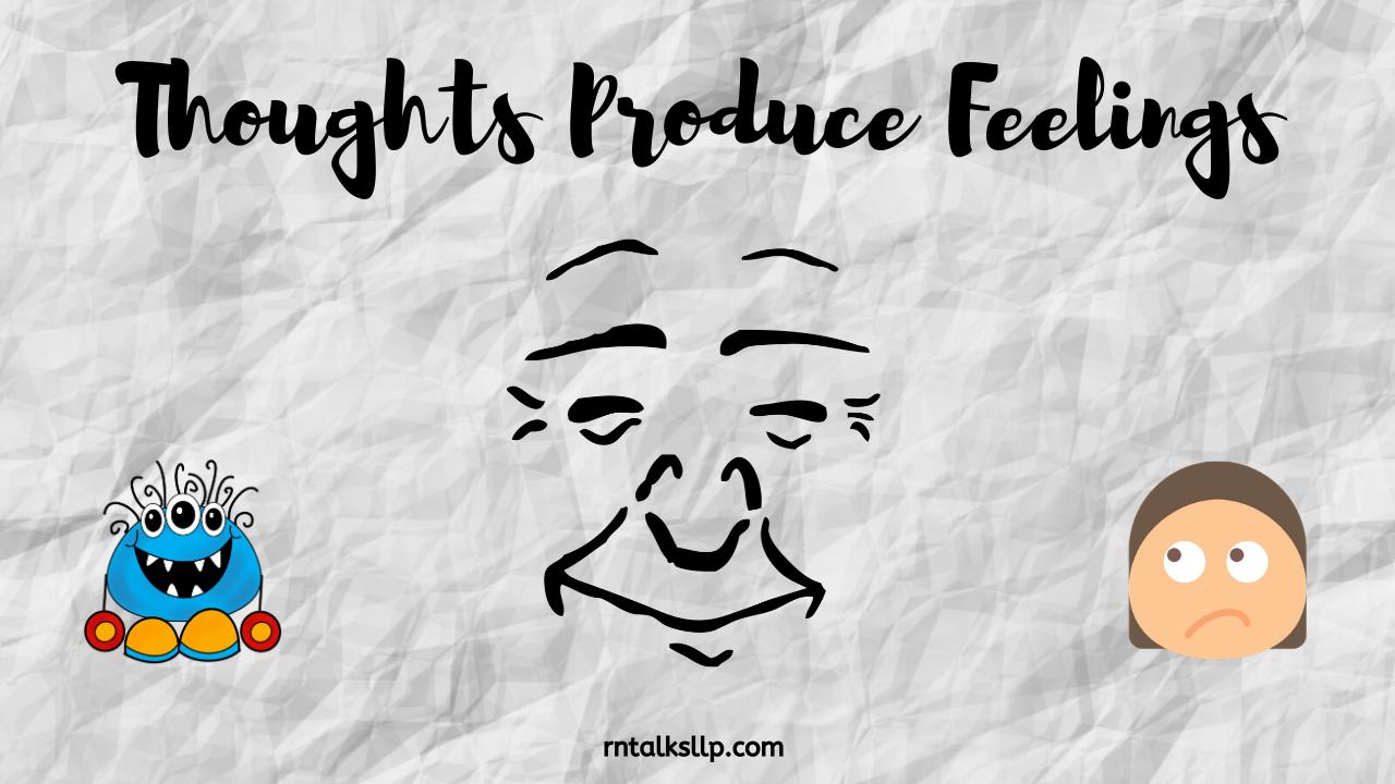 Thoughts Produce Feelings