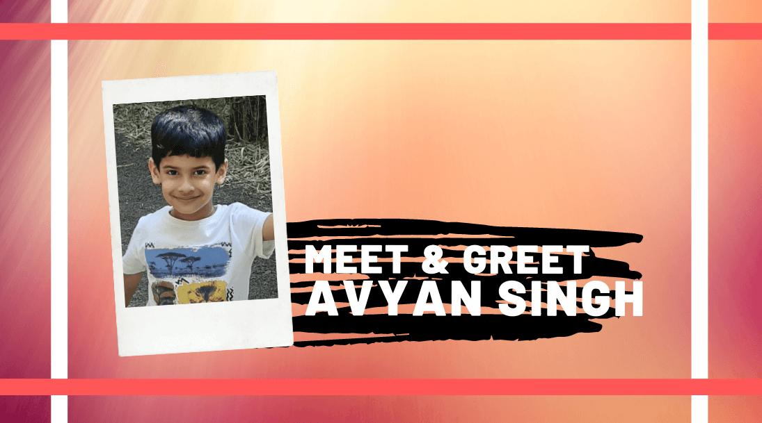 Meet and Greet Avyan Singh