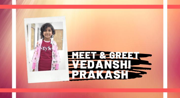 Meet and Greet Vedanshi Prakash