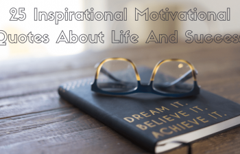 25 Inspirational Motivational Quotes About Life And Success