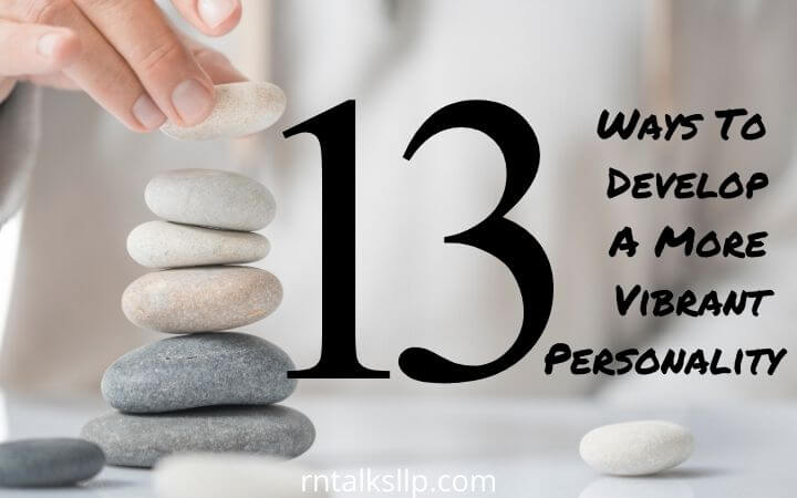 13 Ways To Develop A More Vibrant Personality
