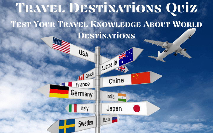 Travel Destinations Quiz: Test Your Travel Knowledge About World Destinations