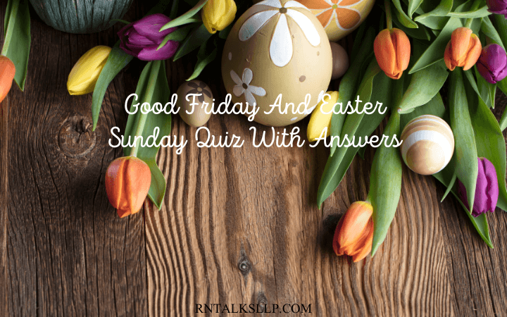 Good Friday And Easter Sunday Quiz With Answers