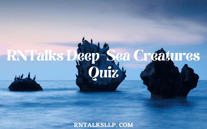 30 RNTalks Deep-Sea Creatures Quiz Questions