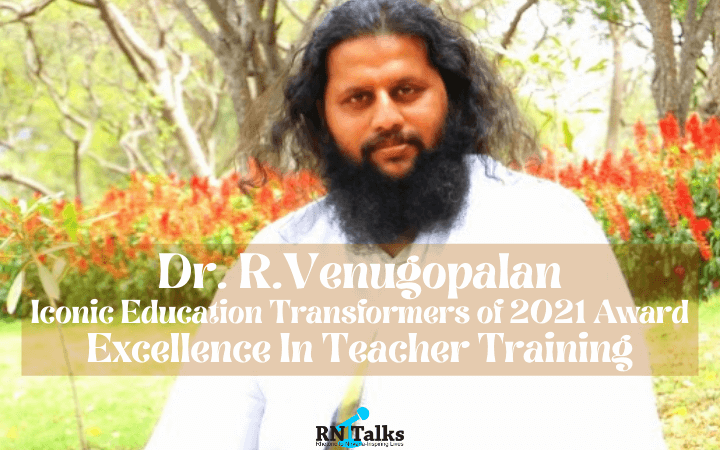 Dr. R.Venugopalan: Iconic Education Transformers of 2021 Award | Excellence In Teacher Training