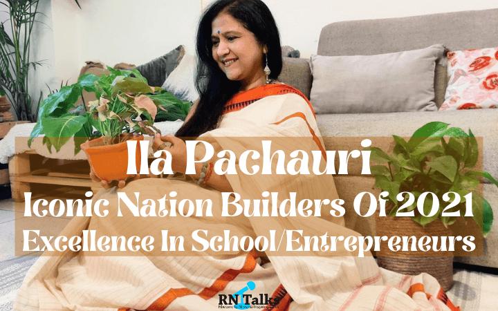 Ila Pachauri: Iconic Nation Builders Award of 2021